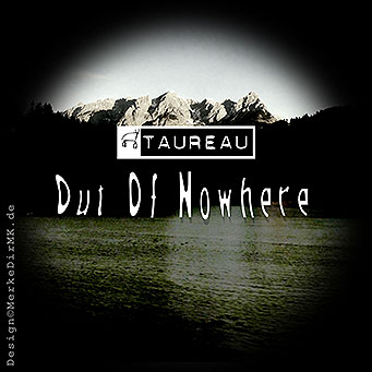 Musik, music electro, Frankfurt, TAUREAU, Out Of Nowhere, CD, MP3, music, Kurt Kreft